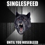SINGLESPEED-until-you-nosebleed